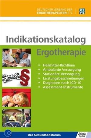 Indikationskatalog Ergotherapie: Heilmittel-Richtlinie - Ambulante Versorgung - Stationäre Versorgung - Leistungsbeschreibungen - Diagnosen nach ICD-10 - Assessment-Instrumente   Cover