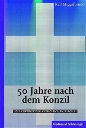 50 Jahre nach dem Konzil: Die Zukunft der katholischen Kirche | Cover