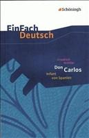 EinFach Deutsch Textausgaben: Friedrich Schiller: Don Carlos, Infant von Spanien: Ein dramatisches Gedicht. Gymnasiale Oberstufe