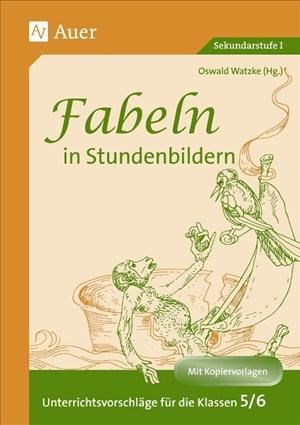 Fabeln in Stundenbildern, 5. und 6. Jahrgangsstufe: Unterrichtsvorschläge mit Kopiervorlagen (5. und 6. Klasse) | Cover