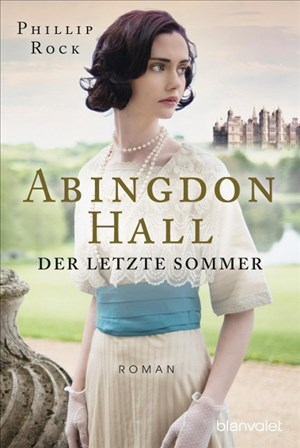 Abingdon Hall - Der letzte Sommer: Roman (ABINGDON HALL TRILOGIE, Band 1) | Cover