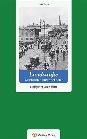 Landstraße - Geschichten und Anekdoten: Treffpunkt Wien Mitte (Geschichten und Anekdoten aus Österreich) | Cover