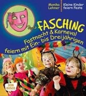 Fasching, Fastnacht & Karneval feiern mit Ein- bis Dreijährigen (Kleine Kinder feiern Feste) | Cover