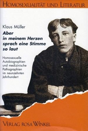 Aber in meinem Herzen sprach eine Stimme so laut: Homosexuelle Autobiographien und medizinische Pathographien im neunzehnten Jahrhundert (Homosexualität und Literatur) | Cover