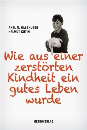 Helmut Kutin: Wie aus einer zerstörten Kindheit ein gutes Leben wurde   Cover