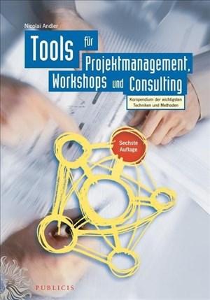 Tools für Projektmanagement, Workshops und Consulting: Kompendium der wichtigsten Techniken und Methoden   Cover