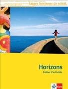 Horizons - Oberstufe / 11./12. Klasse bei G8 / 12./13. Klasse bei G9: Horizons - Oberstufe / Cahier d'activités mit CD-ROM: 11./12. Klasse bei G8 / 12./13. Klasse bei G9