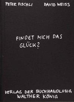 Fischli, Peter /Weiss, David. Findet mich das Glück? | Cover
