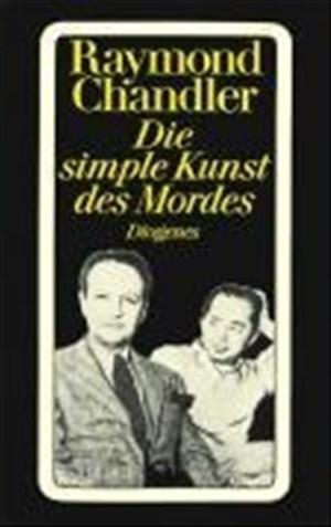 Die simple Kunst des Mordes: Briefe, Essays, Notizen, eine Geschichte und ein Romanfragment (detebe)   Cover