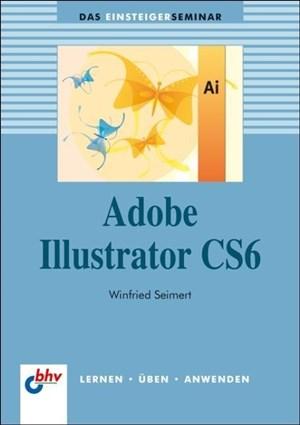 Adobe Illustrator CS6 (bhv Einsteigerseminar) | Cover
