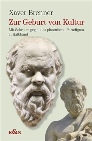 Zur Geburt von Kultur: Mit Sokrates gegen das platonische Paradigma. 2 Bände | Cover