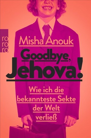 Goodbye, Jehova!: Wie ich die bekannteste Sekte der Welt verließ   Cover