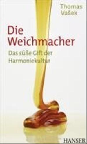 Die Weichmacher: Das süße Gift der Harmoniekultur | Cover