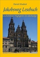 Jakobsweg Lesebuch: Geschichtlicher Wegbegleiter für Jakobspilger (Fernwehschmöker, Band 153)
