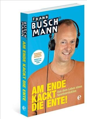 Am Ende kackt die Ente: Aus dem Leben eines Sportverrückten (301 - Edel Edition) | Cover