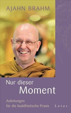 Nur dieser Moment: Anleitungen für die buddhistische Praxis   Cover
