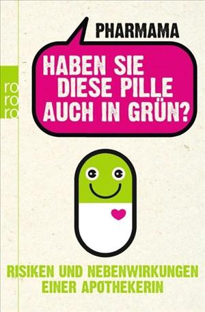 Haben Sie diese Pille auch in Grün?: Risiken und Nebenwirkungen einer Apothekerin | Cover