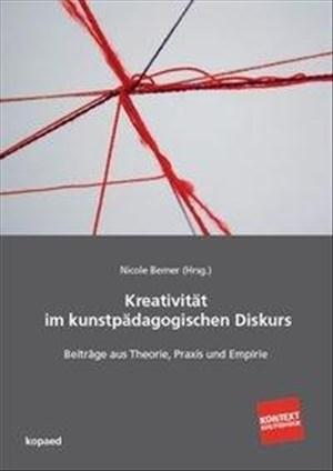 Kreativität im kunstpädagogischen Diskurs: Beiträge aus Theorie, Praxis und Empirie (Kontext Kunstpädagogik) | Cover