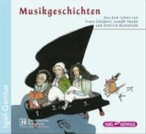 Musikgeschichten. Aus dem Leben von Franz Schubert, Joseph Haydn und Dietrich Buxtehude | Cover