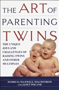 The Art of Parenting Twins: The Unique Joys and Challenges of Raising Twins and Other Multiples