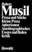 Prosa und Stücke - Kleine Prosa - Aphorismen - Autobiographisches - Essays und Reden - Kritik (Musil: Gesammelte Werke, Band 2)