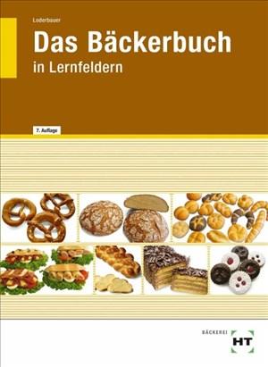 Das Bäckerbuch: Grund- und Fachstufe in Lernfeldern   Cover