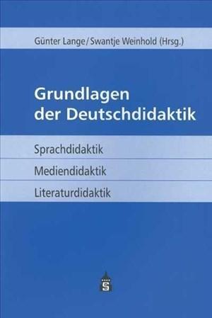 Grundlagen der Deutschdidaktik: Sprachdidaktik - Mediendidaktik - Literaturdidaktik   Cover