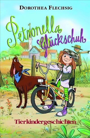 Petronella Glückschuh - Tierkindergeschichten: Petronella Glückschuh. Tierkindergeschichten. Schöne Geschichten über Tiere, Natur und Umwelt zum Vorlesen oder für Leseanfänger zum Selberlesen. | Cover