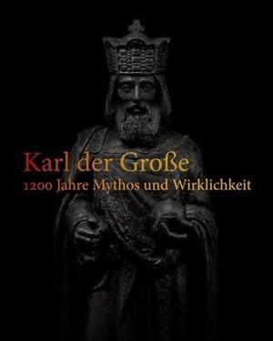 Karl der Große: 1200 Jahre Mythos und Wirklichkeit   Cover