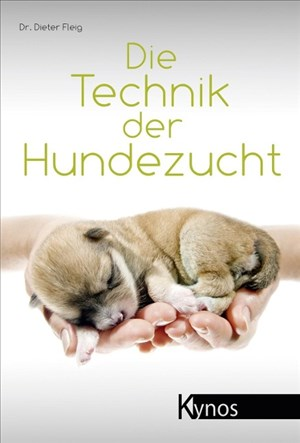 Die Technik der Hundezucht: Ein Handbuch für Züchter und Deckrüdenbesitzer und alle, die es werden wollen (Das besondere Hundebuch) | Cover