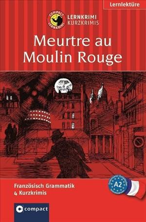 Meurtre au Moulin Rouge: Compact Lernkrimi. Französisch Grammatik - Niveau A2 (Compact Lernkrimi - Kurzkrimis) | Cover