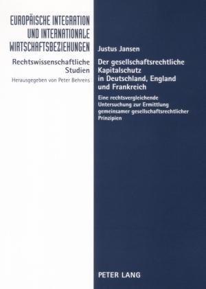 Der gesellschaftsrechtliche Kapitalschutz in Deutschland, England und Frankreich: Eine rechtsvergleichende Untersuchung zur Ermittlung gemeinsamer ... und internationale Wirtschaftsbeziehungen | Cover