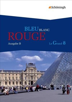 BLEU BLANC ROUGE - Le Grand 8 - Ausgabe B / Lese- und Arbeitsbuch für die gymnasiale Oberstufe (G8): BLEU BLANC ROUGE - Le Grand 8 - Ausgabe B: Schülerbuch | Cover