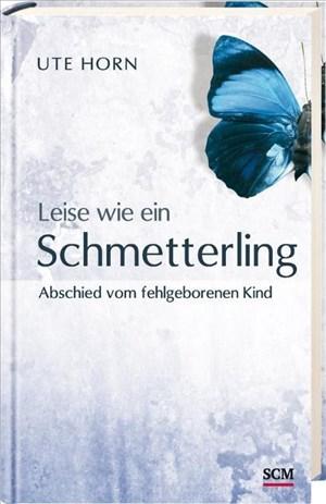 Leise wie ein Schmetterling: Abschied vom fehlgeborenen Kind | Cover