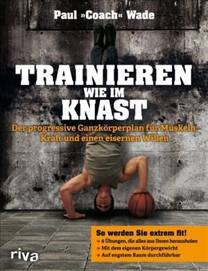 Trainieren wie im Knast: Der progressive Ganzkörperplan für Muskeln, Kraft und einen eisernen Willen | Cover