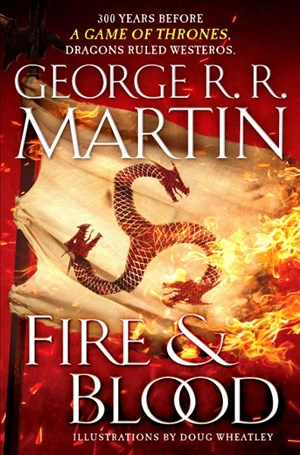 Fire and Blood: 300 Years Before A Game of Thrones (A Targaryen History) (A Song of Ice and Fire) | Cover