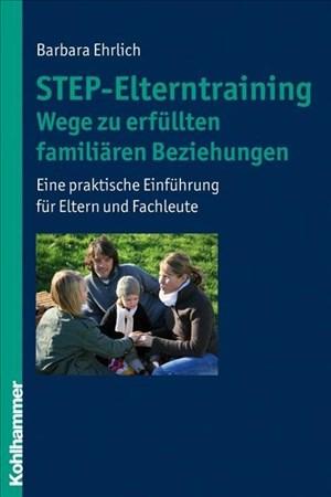 STEP-Elterntraining - Wege zu erfüllten familiären Beziehungen: Eine praktische Einführung für Eltern und Fachleute: Eine Praktische Einfuhrung Fur Eltern Und Fachleute   Cover