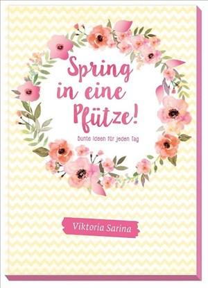 Spring in eine Pfütze!: Bunte Ideen für jeden Tag von Viktoria Sarina | Cover