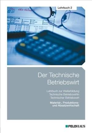 Der Technische Betriebswirt / Der Technische Betriebswirt - Lehrbuch 2: Material-, Produktions- und Absatzwirtschaft | Cover