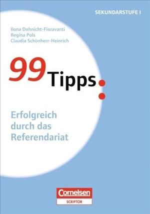 99 Tipps - Praxis-Ratgeber Schule für die Sekundarstufe I und II: 99 Tipps Erfolgreich durch das Referendariat | Cover