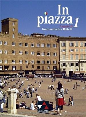 In piazza B / In piazza B GB 1: Unterrichtswerk für Italienisch in zwei Bänden (Sekundarstufe II) (In piazza B: Unterrichtswerk für Italienisch in zwei Bänden (Sekundarstufe II)) | Cover