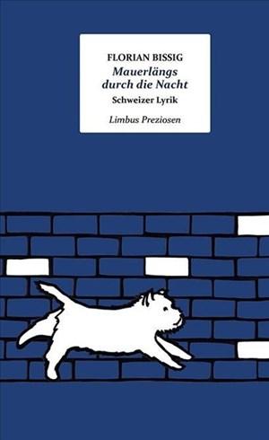 Mauerlängs durch die Nacht: Kleine Anthologie der Schweizer Lyrik (Limbus Preziosen) | Cover