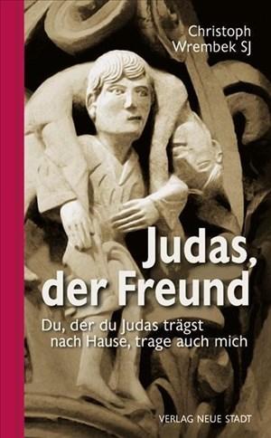 Judas, der Freund: Du, der du Judas trägst nach Hause, trage auch mich (Gebet und Meditation)   Cover