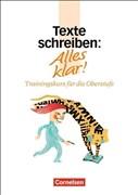 Alles klar! - Deutsch - Sekundarstufe II: Alles klar!, Trainingskurs für die Oberstufe, neue Rechtschreibung, Texte schreiben