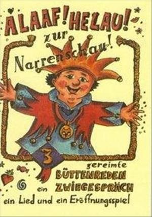 ALAAF ! HELAU ! zur Narrenschau gereimte Büttenreden, ein Zwiegespräch, ein Lied und ein Eröffnungsspiel. Vorträge für Fastnacht /Fasching und Karneval | Cover