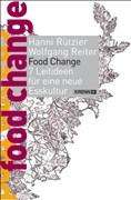 Food Change: 7 Leitideen für eine neue Esskultur