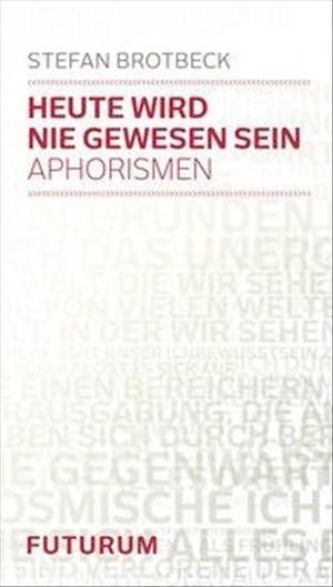 Heute wird nie gewesen sein: Aphorismen | Cover