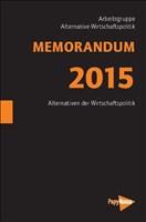 MEMORANDUM 2015: 40 Jahre für eine soziale und wirksame Wirtschaftspolitik gegen Massenarbeitslosigkeit (Neue Kleine Bibliothek)