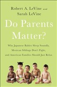 Do Parents Matter?: Why Japanese Babies Sleep Soundly, Mexican Siblings Don?t Fight, and American Families Should Just Relax
