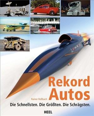 Rekordautos: Die Schnellsten. Die Größten. Die Schrägsten. | Cover